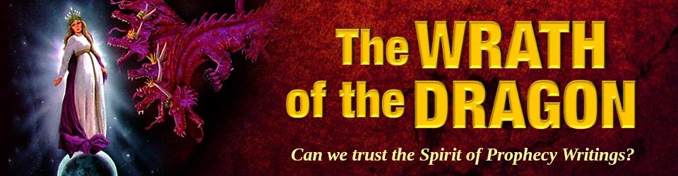 The Wrath of the Dragon - Can we trust the Spirit of Prophecy writings?